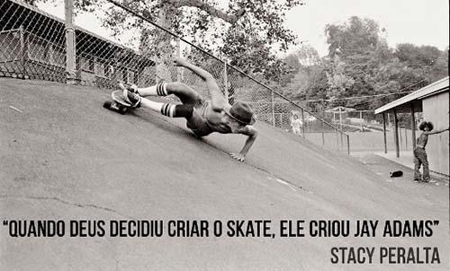 Quando Deus decidiu criar o skate, ele criou Jay Adams - Stacy Peralta (foto: Glen E. Friedman)